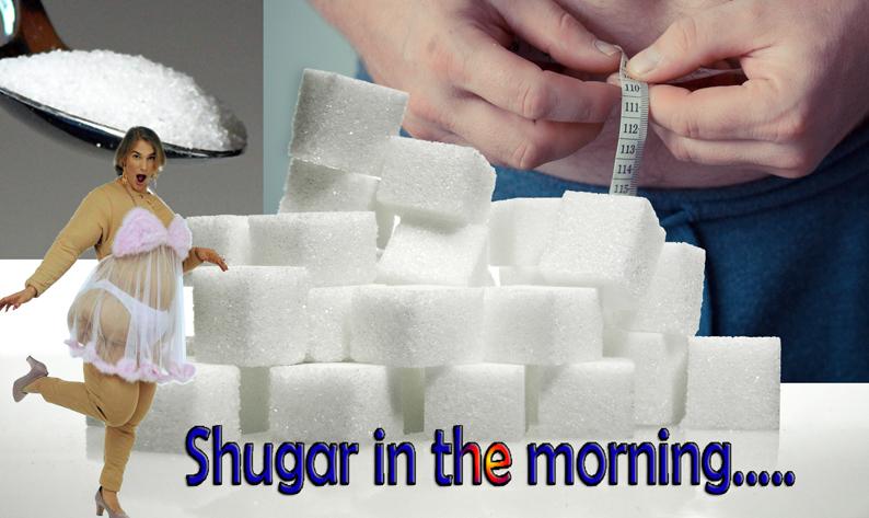 Shugar in the morning.-..